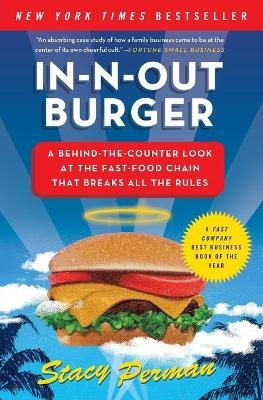 In-N-Out Burger - A Behind-the-Counter Look at the Fast-Food Chain That Breaks All the Rules (Paperback): Stacy Perman