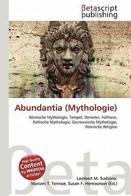 Abundantia (Mythologie) (English, German, Paperback): Lambert M. Surhone, Miriam T. Timpledon, Susan F. Marseken