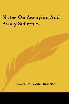 Notes on Assaying and Assay Schemes (Paperback): Pierre De Peyster Ricketts