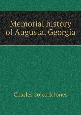 Memorial History of Augusta, Georgia (Paperback): Jones Charles Colcock