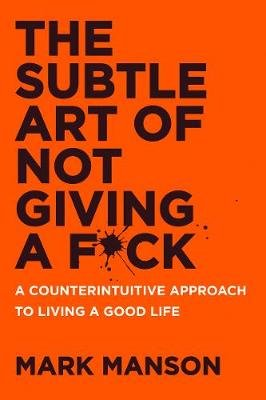 The Subtle Art of Not Giving a F*ck - A Counterintuitive Approach to Living a Good Life (Paperback): Mark Manson