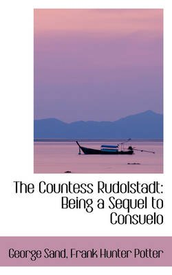 The Countess Rudolstadt - Being a Sequel to Consuelo (Hardcover): George Sand
