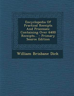 Encyclopedia of Practical Receipts and Processes - Containing Over 6400 Receipts... - Primary Source Edition (Paperback):...