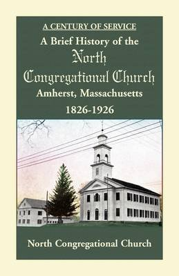 A Brief History of the North Congregational Church, Amherst Massachusetts (Paperback): North Congregational Church
