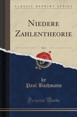 Niedere Zahlentheorie, Vol. 1 (Classic Reprint) (German, Paperback): Paul Bachmann