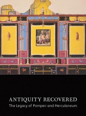 Antiquity Recovered - The Legacy of Pompeii and Herculaneum (Hardcover, New): Victoria Gardner, Jon Seydl