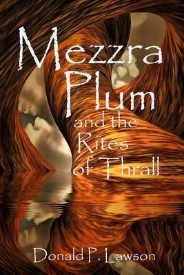 Mezzra Plum and the Rites of Thrall (Paperback): MR Donald P Lawson