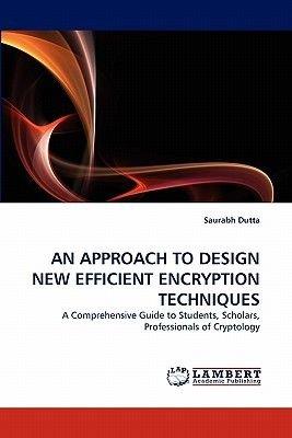 An Approach to Design New Efficient Encryption Techniques (Paperback): Saurabh Dutta