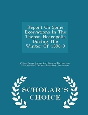 Report on Some Excavations in the Theban Necropolis During the Winter of 1898-9 - Scholar's Choice Edition (Paperback):...