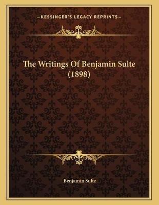 The Writings of Benjamin Sulte (1898) (Paperback): Benjamin Sulte