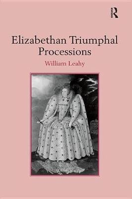 Elizabethan Triumphal Processions (Electronic book text): William Leahy