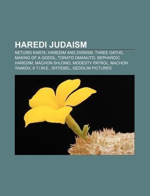 Haredi Judaism - Neturei Karta, Haredim and Zionism, Three Oaths, Making of a Godol, Torato Omanuto, Sephardic Haredim, Machon...