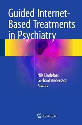 Guided Internet-Based Treatments in Psychiatry (Hardcover, 1st ed. 2016): Nils Lindefors, Gerhard Andersson