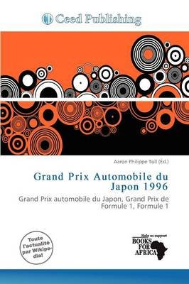 Grand Prix Automobile Du Japon 1996 (French, Paperback): Aaron Philippe Toll
