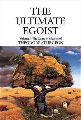 The Complete Stories of Theodore Sturgeon, v.1 - Ultimate Egoist (Hardcover): Theodore Sturgeon