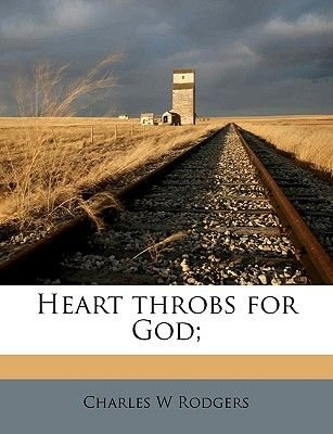 Heart Throbs for God; (Paperback): Charles W. Rodgers