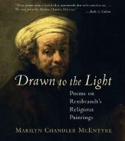 Drawn to the Light - Poems on Rembrandt`s Religious Paintings (Hardcover): Marilyn Chandler McEntyre