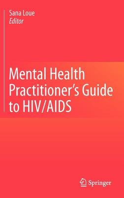 Mental Health Practitioner's Guide to HIV/AIDS (Hardcover, 2013 ed.): Sana Loue