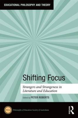 Shifting Focus - Strangers and Strangeness in Literature and Education (Hardcover): Peter Roberts