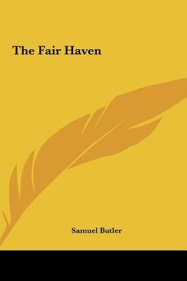 The Fair Haven the Fair Haven (Hardcover): Samuel Butler