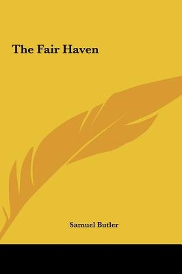 The Fair Haven the Fair Haven (Hardcover): Samuel Butler