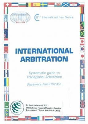 International Arbitration - Systematic Guide to Transglobal Arbitration (Loose-leaf): Rosemary Jane Harrison