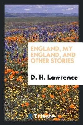 England, My England, and Other Stories (Paperback): D. H Lawrence