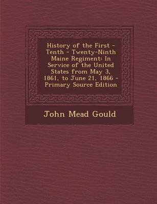 History of the First - Tenth - Twenty-Ninth Maine Regiment - In Service of the United States from May 3, 1861, to June 21, 1866...