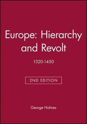 Europe: Hierarchy and Revolt - 1320-1450 (Paperback, 2nd Edition): George Holmes