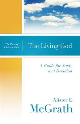 The Living God - A Guide for Study and Devotion (Electronic book text): Alister E. McGrath