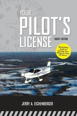 Your Pilot's License, Eighth Edition (Paperback, 8th edition): Jerry A. Eichenberger