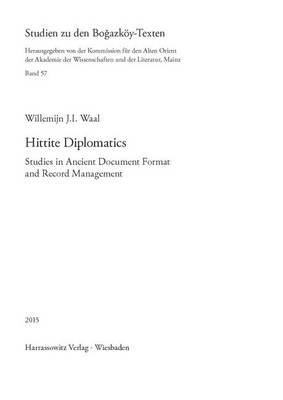 Hittite Diplomatics - Studies in Ancient Document Format and Record Management (Hardcover, 1., Aufl. ed.): Willemijn Ji Waal