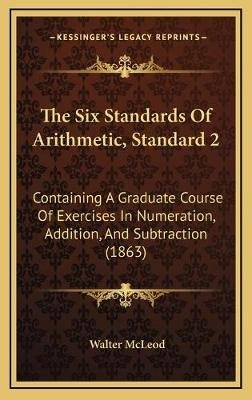 The Six Standards of Arithmetic, Standard 2 - Containing a Graduate Course of Exercises in Numeration, Addition, and...