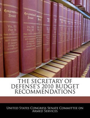 The Secretary of Defense's 2010 Budget Recommendations (Paperback): United States Congress Senate Committee