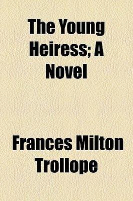 The Young Heiress; A Novel (Paperback): Frances Milton Trollope
