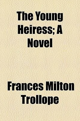 The Young Heiress; A Novel (Paperback): Frances Milton Trollope