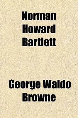 Norman Howard Bartlett (Paperback): George Waldo Browne