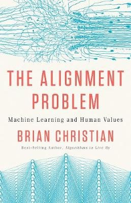 The Alignment Problem - Machine Learning and Human Values (Hardcover): Brian Christian