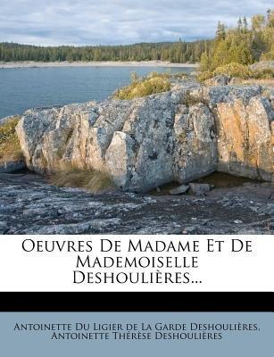 Oeuvres de Madame Et de Mademoiselle Deshoulieres... (English, French, Paperback): Antoinette Du Ligier De La Garde Deshoul,...