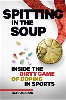 Spitting in the Soup - Inside the Dirty Game of Doping in Sports (Electronic book text):
