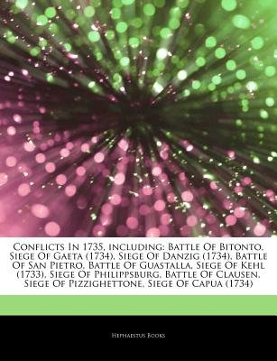 Articles on Conflicts in 1735, Including - Battle of Bitonto, Siege of Gaeta (1734), Siege of Danzig (1734), Battle of San...
