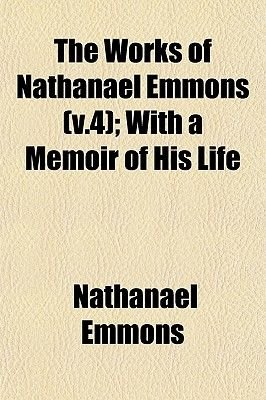 The Works of Nathanael Emmons (V.4); With a Memoir of His Life (Paperback): Nathanael Emmons