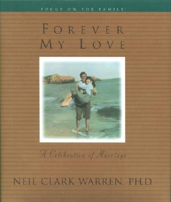 Forever My Love - A Celebration of Marriage (Hardcover): Neil Clark Warren