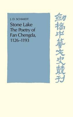 Stone Lake - The Poetry of Fan Chengda 1126-1193 (Hardcover, New): J. D. Schmidt