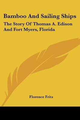 Bamboo and Sailing Ships - The Story of Thomas A. Edison and Fort Myers, Florida (Paperback): Florence Fritz
