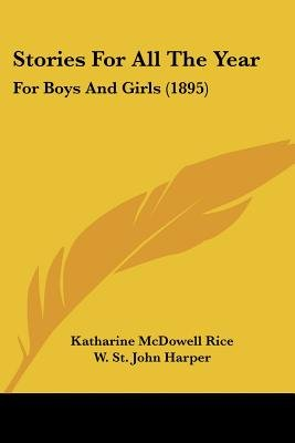 Stories for All the Year - For Boys and Girls (1895) (Paperback): Katharine McDowell Rice