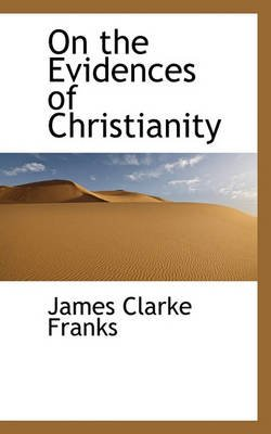 On the Evidences of Christianity (Paperback): James Clarke Franks