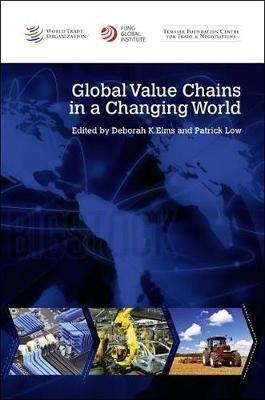 Global Value Chains in a Changing World (Paperback): World Trade Organization, Deborah Kay Elms, Patrick Low