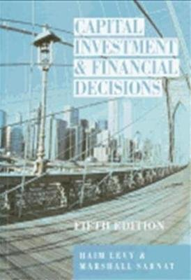 Capital Investment Financial Decisions (Paperback, 5th edition): Haim Levy, Marshall Sarnat