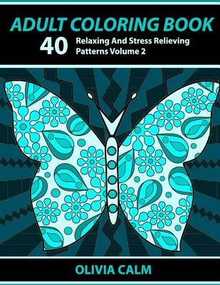 Adult Coloring Book - 40 Relaxing and Stress Relieving Patterns, Coloring Books for Adults Series Volume 2 (Paperback): Adult...